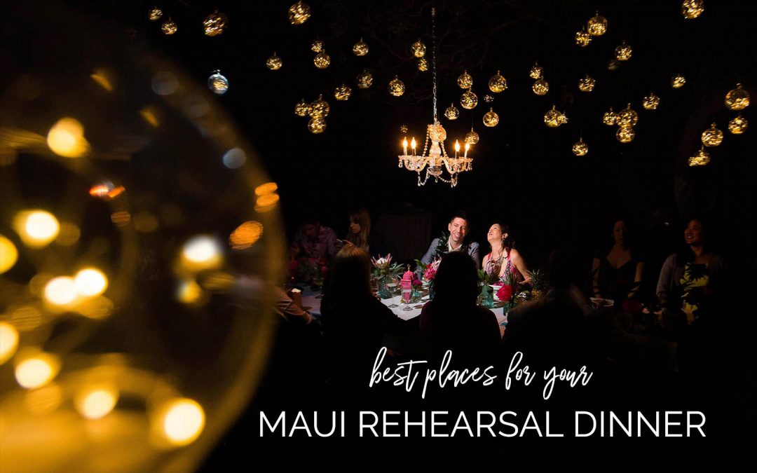 Best Places for a Rehearsal Dinner in Maui